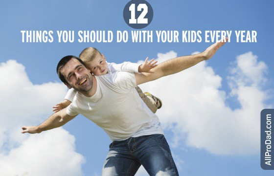 AllProDad 12 Things you should do with your kids every year.